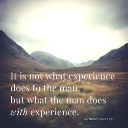 it-is-not-what-experience-does-to-the-man-but-what-the-man-does-with-expereince-experience-always-something-to-be-thankful-for
